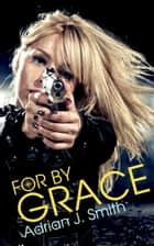 For By Grace ebook by Adrian J. Smith