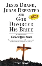 Jesus Drank, Judas Repented and God Divorced His Bride (Second Edition) ebook by Steve Brown
