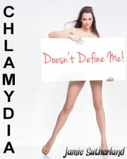 Chlamydia Doesn't Define Me! ebook by Jamie Sutherland