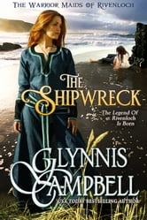 The Shipwreck - The Legend of Rivenloch is Born ebook by Glynnis Campbell
