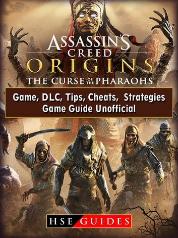 Assassins Creed Origins The Curse of The Pharaohs Game, DLC, Tips, Cheats,  Strategies, Game Guide Unofficial ebook by HSE Guides - Rakuten Kobo