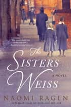 The Sisters Weiss ebook by Naomi Ragen
