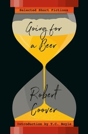 Going For a Beer: Selected Short Fictions ebook by Robert Coover
