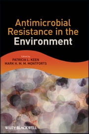 Antimicrobial Resistance in the Environment ebook by Patricia L. Keen,Mark H. M. M. Montforts