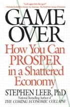 Game Over - How You Can Prosper in a Shattered Economy ebook by Stephen Leeb