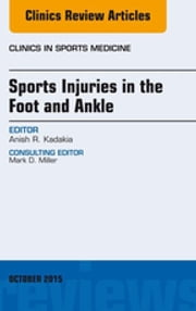 Sports Injuries in the Foot and Ankle, An Issue of Clinics in Sports Medicine, E-Book ebook by Anish R. Kadakia, MD