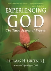 Experiencing God - The Three Stages of Prayer ebook by Thomas Green S.J.