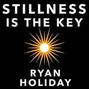 Stillness is the Key audiobook by Ryan Holiday
