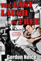 The Last Laugh Is Free ebook by Gordon Noice