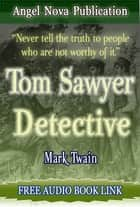 Tom Sawyer Detective : [Illustrations and Free Audio Book Link] eBook by Mark Twain