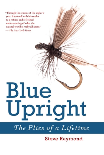 Blue Upright - The Flies of a Lifetime ebook by Steve Raymond