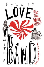 Fell in Love with a Band - The Story of The White Stripes ebook by Chris Handyside