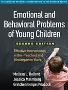 Emotional and Behavioral Problems of Young Children, Second Edition - Effective Interventions in the Preschool and Kindergarten Years ebook by Melissa L. Holland, PhD, Jessica Malmberg,...