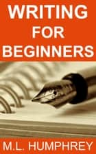 Writing for Beginners ebook by M.L. Humphrey