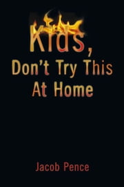 Kids, Don't Try This At Home ebook by Jacob Pence