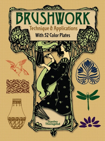 Brushwork Technique and Applications - With 52 Color Plates ebook by Stanley Thorogood