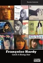 Françoise Hardy - Catch A Rising Star ebook by Daniel Lesueur