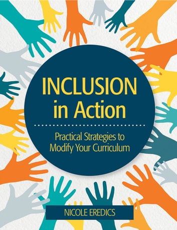 Inclusion in Action - Practical Strategies to Modify Your Curriculum ebook by Ms. Nicole Eredics, B.Ed.