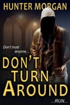 Don't Turn Around - Romance Psychological Suspense ebook by Hunter Morgan