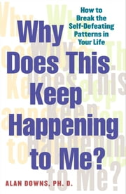 Why Does This Keep Happening To Me? - The Seven Crisis We All Experience and How to Overcome Them ebook by Alan Downs