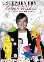 Oscar Wilde's Stories for All Ages ebook by Oscar Wilde, Stephen Fry