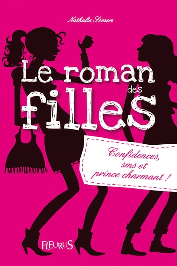 Confidences, SMS et prince charmant ! - Le roman des filles (tome 1) eBook by Nathalie Somers