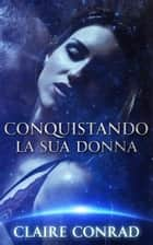 Conquistando la sua Donna eBook by