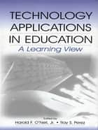 Technology Applications in Education ebook by Harold F. O'Neil, Jr.,Ray S. Perez,Harold F. O'Neil