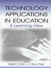 Technology Applications in Education - A Learning View ebook by