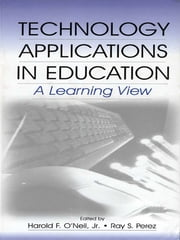 Technology Applications in Education - A Learning View ebook by Harold F. O'Neil, Jr., Ray S. Perez,...