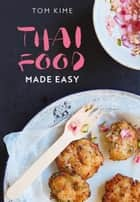 Thai Food Made Easy ebook by Tom Kime
