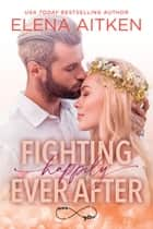 Fighting Happily Ever After ebook by Elena Aitken
