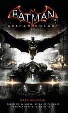 Batman: Arkham Knight - The Official Novelization ebook by Marv Wolfman