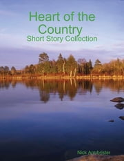 Heart of the Country: Short Story Collection ebook by Nick Armbrister