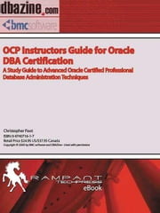 Ocp Instructors Guide for Oracle DBA Certification: A Study Guide to Advanced Oracle Certified Professional Database Administration Techniques ebook by Foot, Christopher T.