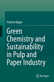 Green Chemistry and Sustainability in Pulp and Paper Industry ebook by Pratima Bajpai