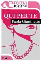 Qui per te ebook by Paola Gianinetto