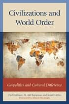 Civilizations and World Order - Geopolitics and Cultural Difference ebook by Fred Dallmayr, M. Akif Kayapınar, İsmail Yaylacı,...