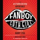 The Astonishing Adventures of Fanboy and Goth Girl audiobook by Barry Lyga