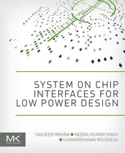 System on Chip Interfaces for Low Power Design ebook by Sanjeeb Mishra,Neeraj Kumar Singh,Vijayakrishnan Rousseau