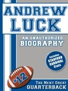 Andrew Luck: An Unauthorized Biography ebook by Belmont and Belcourt Biographies