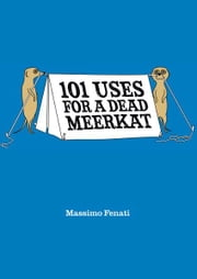 101 Uses for a Dead Meerkat ebook by Massimo Fenati