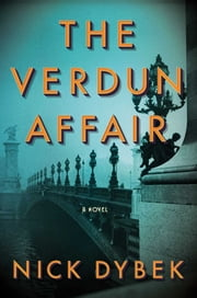 The Verdun Affair - A Novel ebook by Nick Dybek