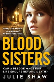 Blood Sisters: Can a pledge made for life endure beyond death? (Tales of the Notorious Hudson Family, Book 6) ebook by Julie Shaw