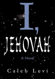 I, Jehovah ebook by Caleb Levi