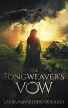 The Songweaver's Vow ebook by Laura VanArendonk Baugh