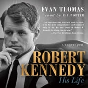 Robert Kennedy - His Life audiobook by Evan Thomas