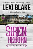 Siren Reborn ebook by Lexi Blake, Sophie Oak