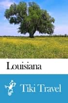 Louisiana (USA) Travel Guide - Tiki Travel ebook by Tiki Travel