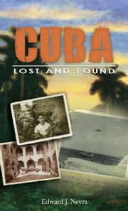 Cuba Lost and Found ebook by Edward J. Neyra